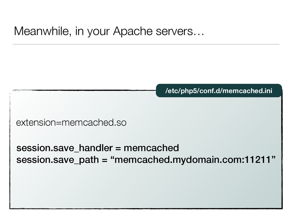 Meanwhile, in your Apache servers… extension=me...