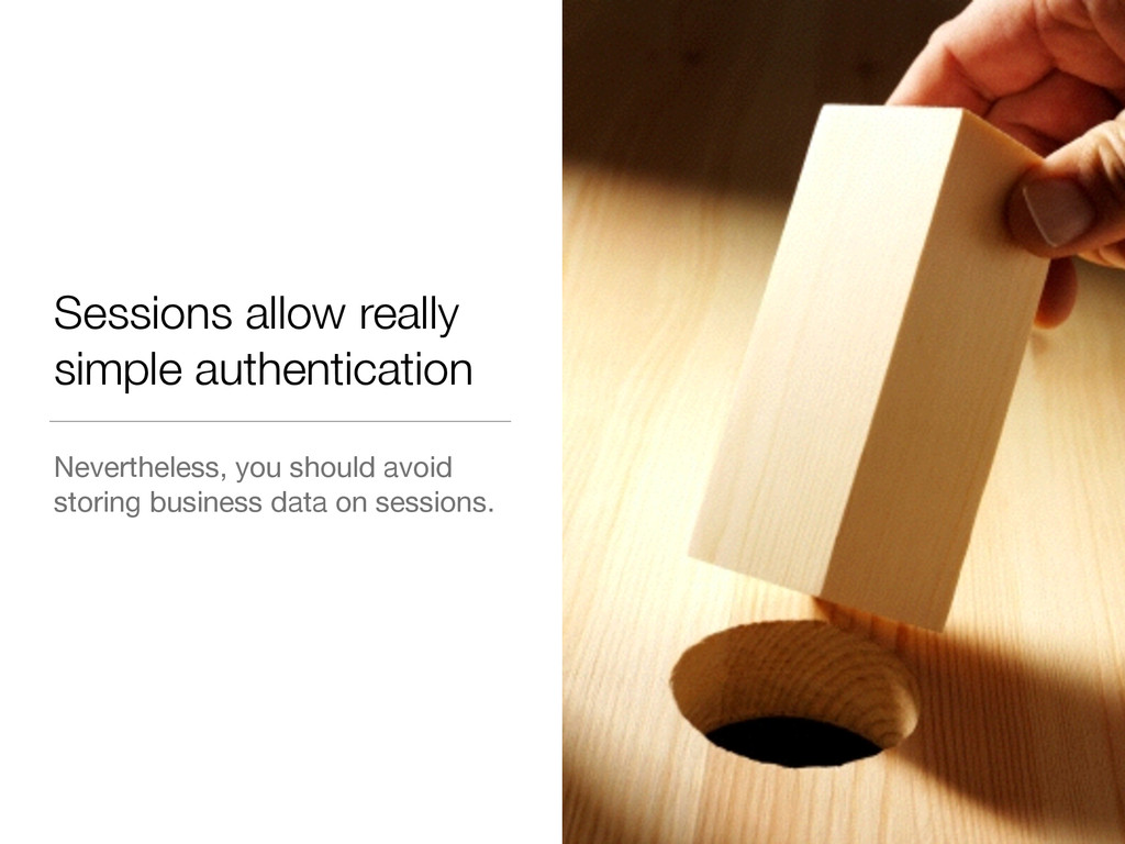 Sessions allow really simple authentication Nev...