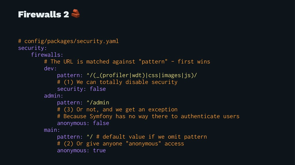 Firewalls 2 ! # config/packages/security.yaml s...