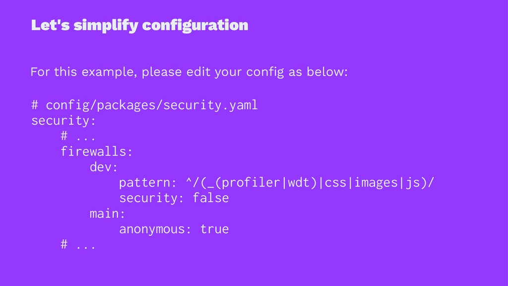 Let's simplify configuration For this example, p...