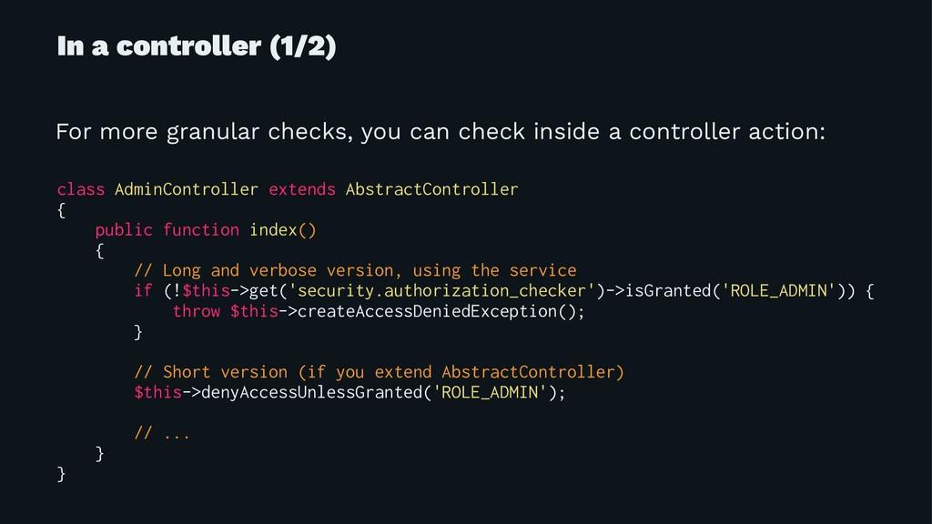 In a controller (1/2) For more granular checks,...