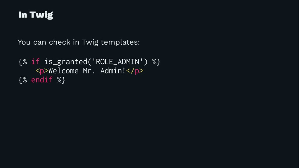 In Twig You can check in Twig templates: {% if ...