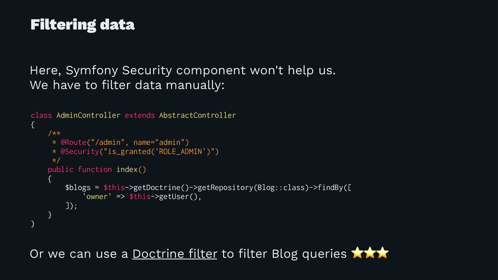 Filtering data Here, Symfony Security component...
