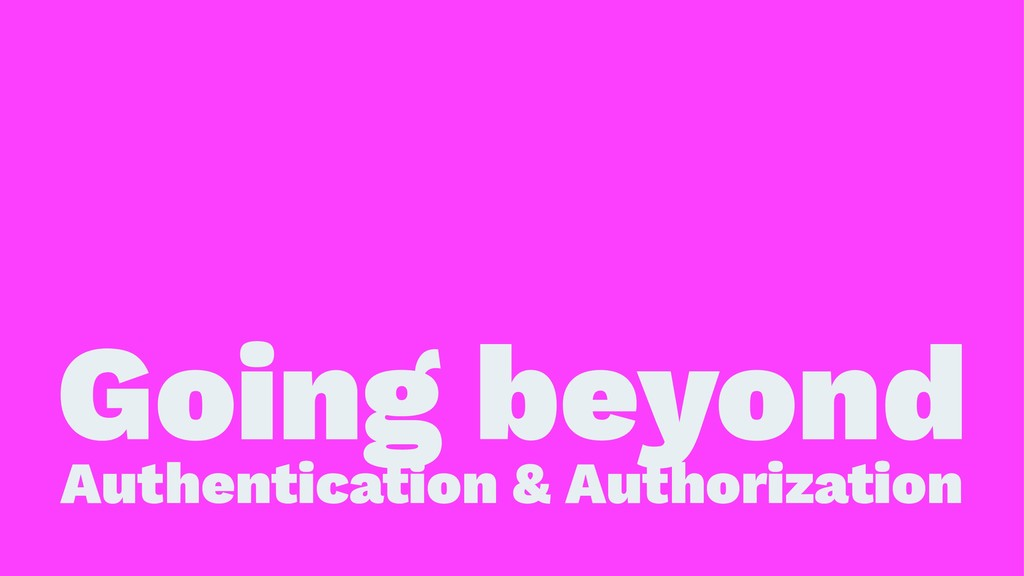 Going beyond Authentication & Authorization