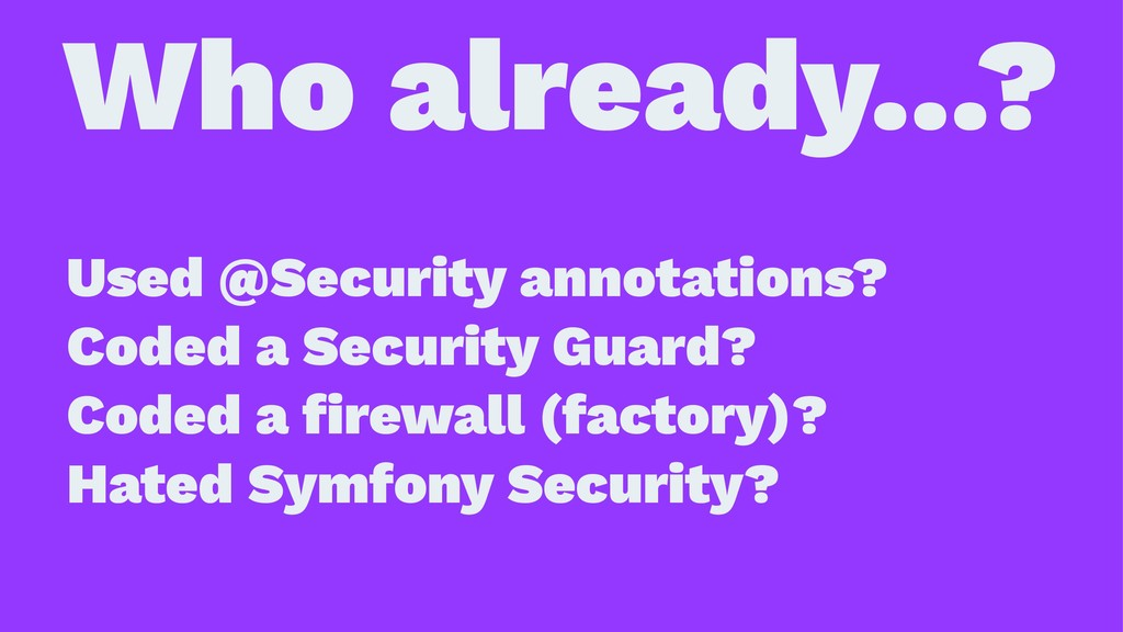Who already...? Used @Security annotations? Cod...