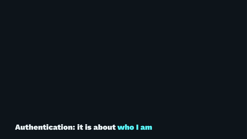 Authentication: it is about who I am
