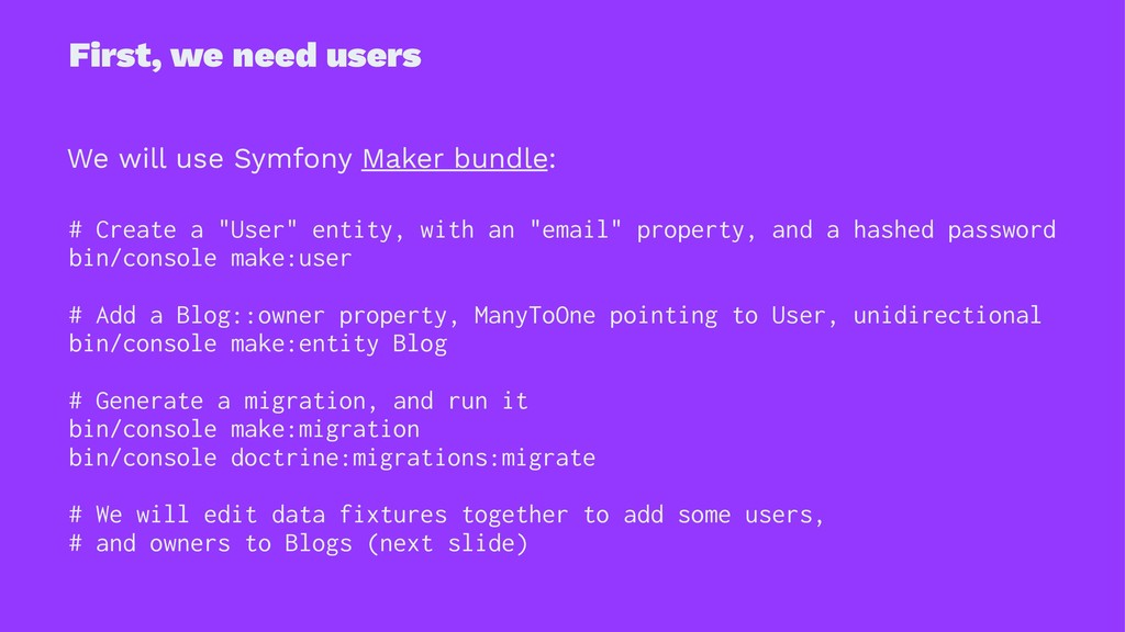 First, we need users We will use Symfony Maker ...