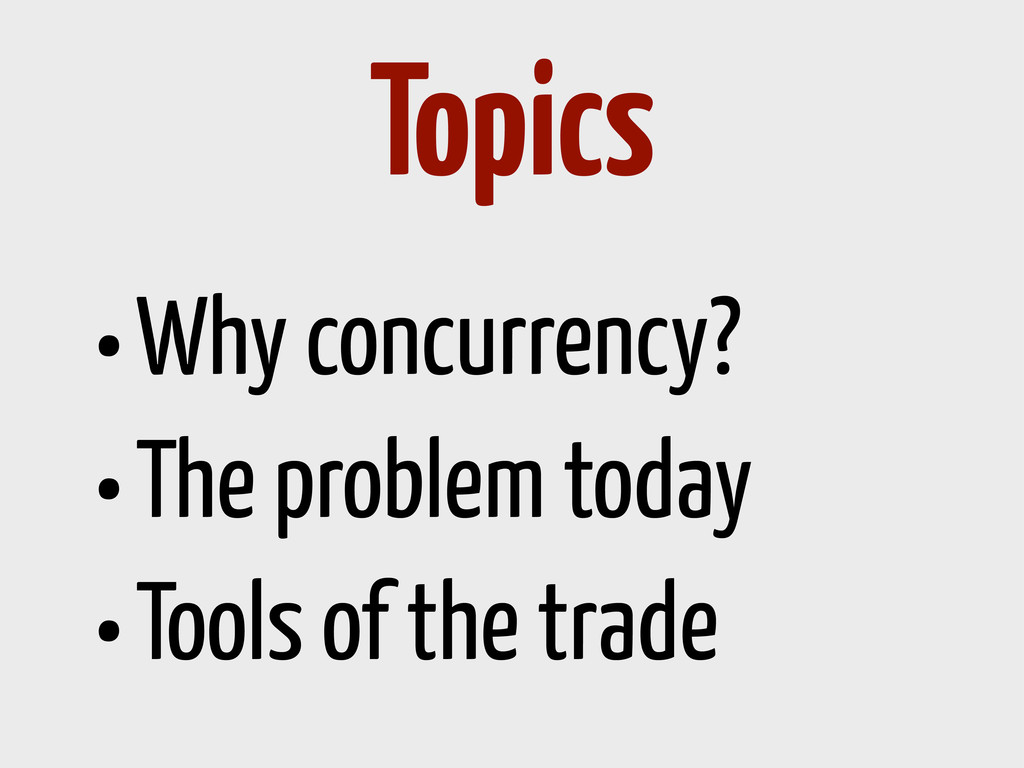 •Why concurrency? •The problem today •Tools of ...
