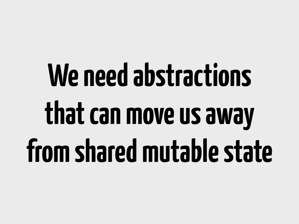 We need abstractions that can move us away from...