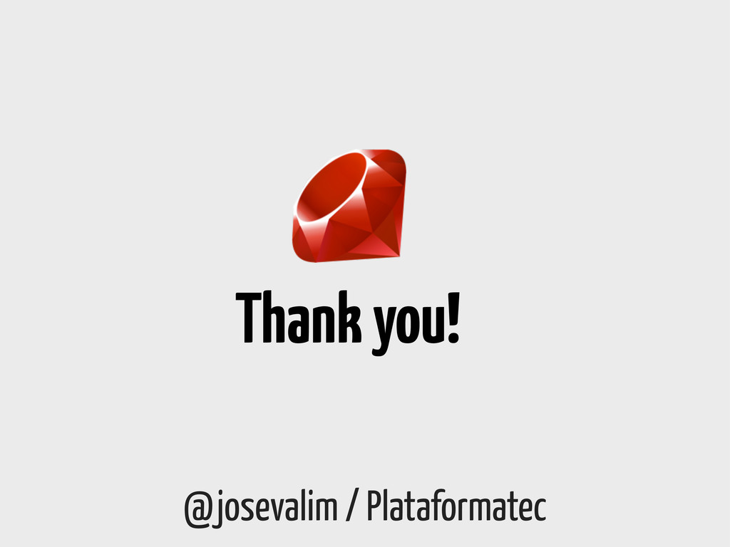 Thank you! @josevalim / Plataformatec