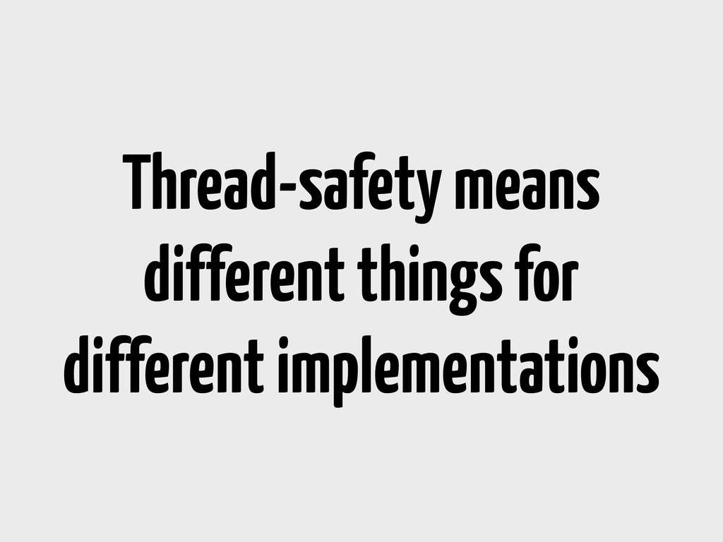 Thread-safety means different things for differ...