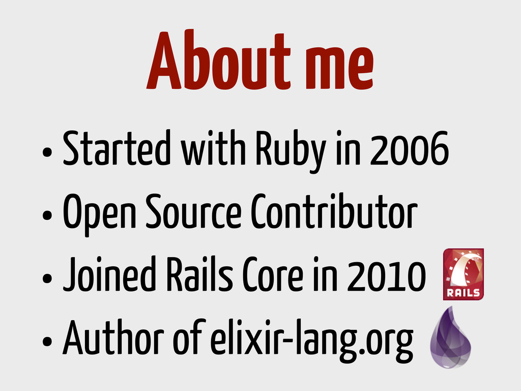 •Started with Ruby in 2006 •Open Source Contrib...