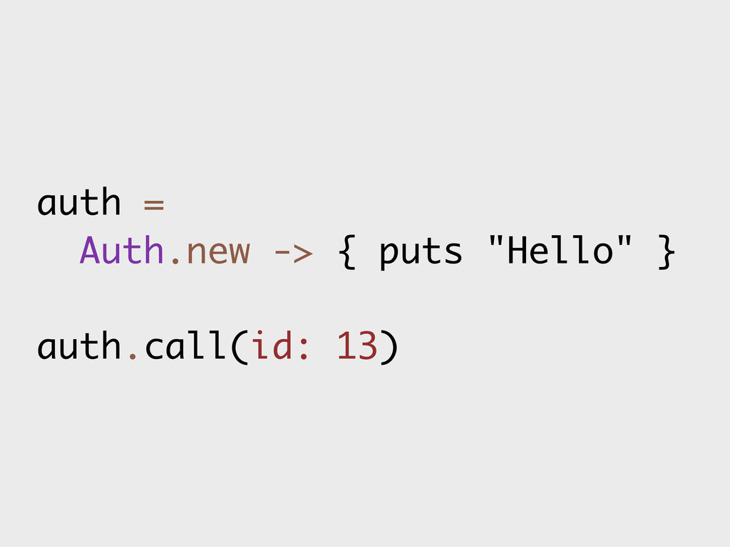 "auth = Auth.new -> { puts ""Hello"" } auth.call(i..."
