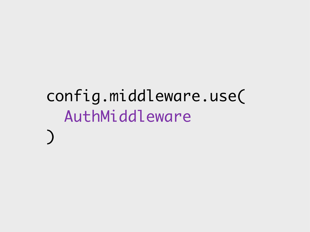 config.middleware.use( AuthMiddleware )