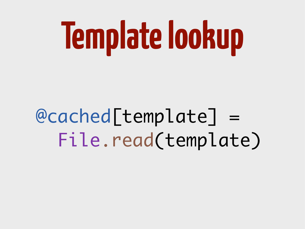 @cached[template] = File.read(template) Templat...