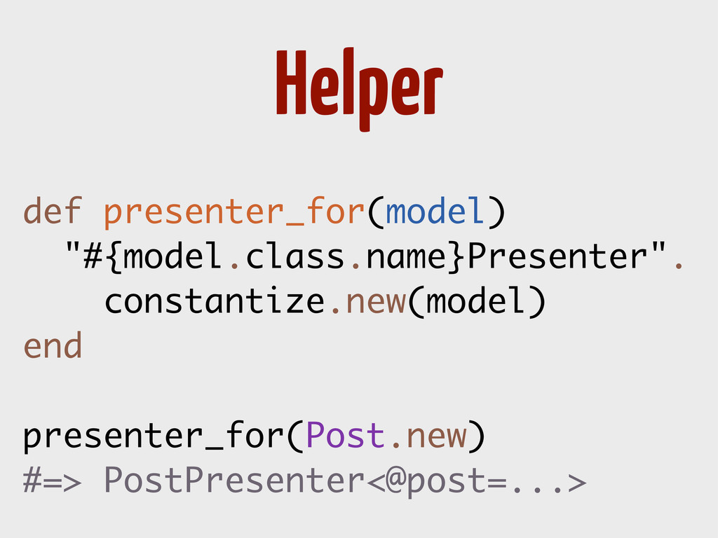 "Helper def presenter_for(model) ""#{model.class...."