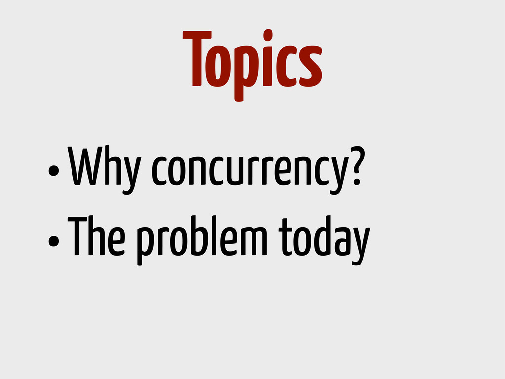 •Why concurrency? •The problem today Topics
