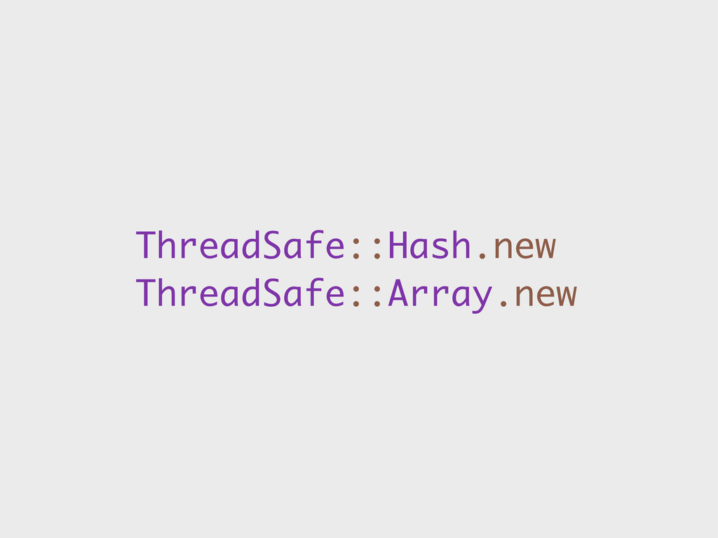 ThreadSafe::Hash.new ThreadSafe::Array.new