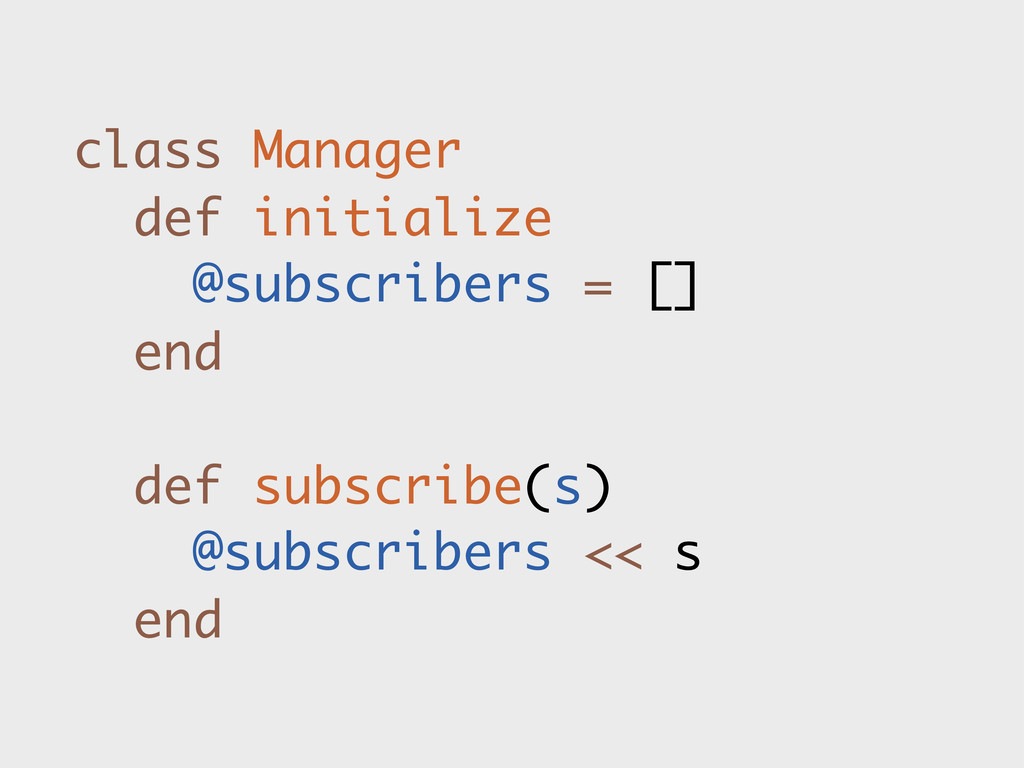 class Manager def initialize @subscribers = [] ...