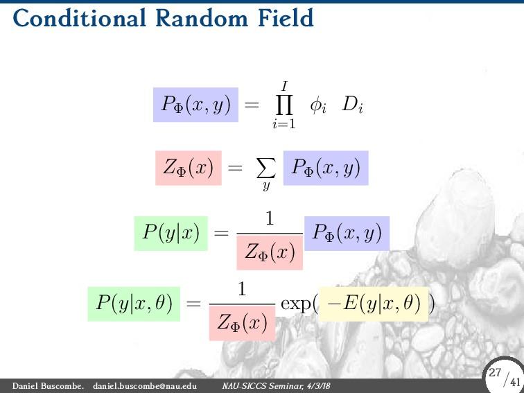 Conditional Random Field PΦ (x, y) = I ∏ i=1 ϕi...