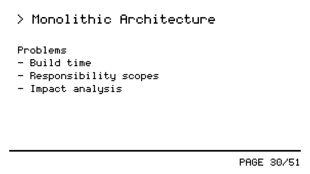 PAGE 30/51 > Monolithic Architecture Problems -...