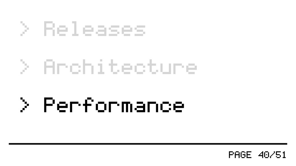 PAGE 40/51 > Releases > Architecture > Performa...