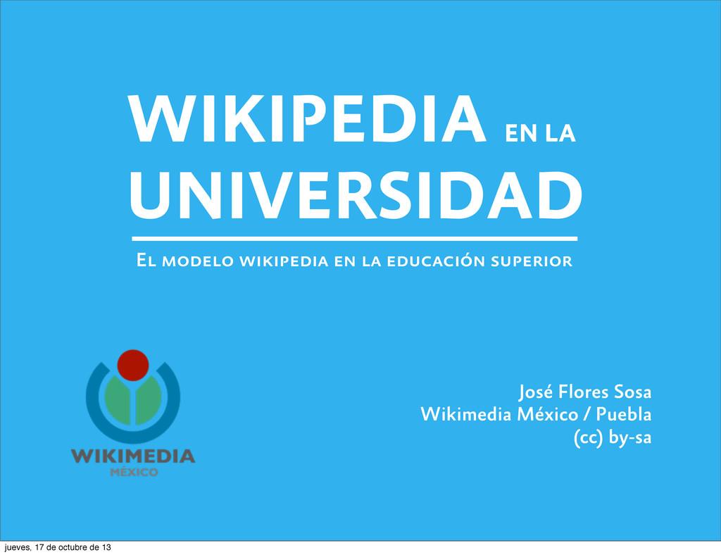 WIKIPEDIA EN LA UNIVERSIDAD El modelo wikipedia...