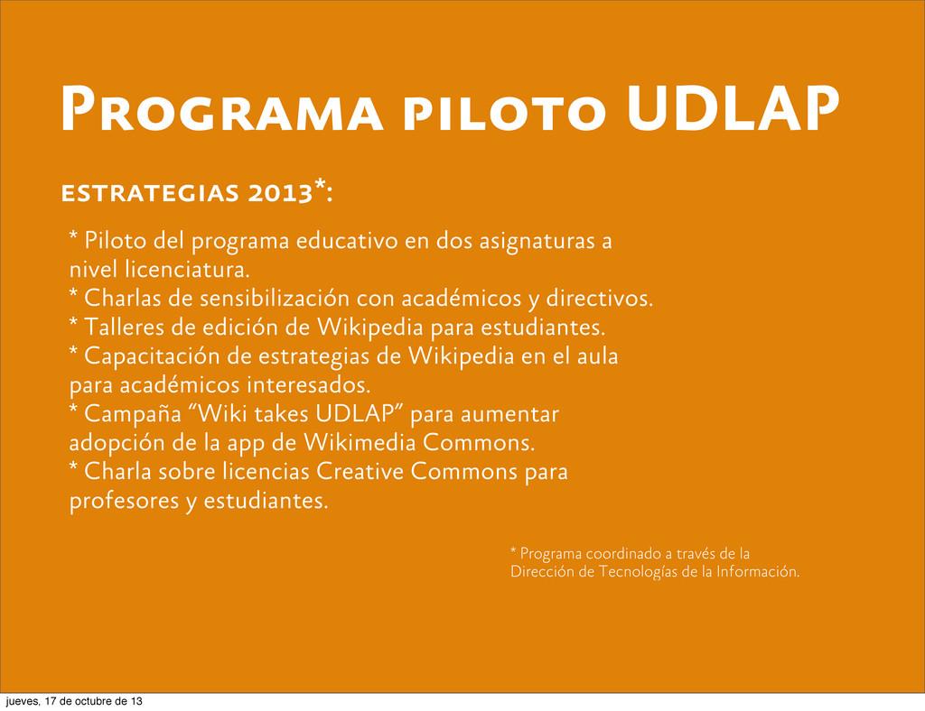Programa piloto UDLAP estrategias 2013*: * Pilo...