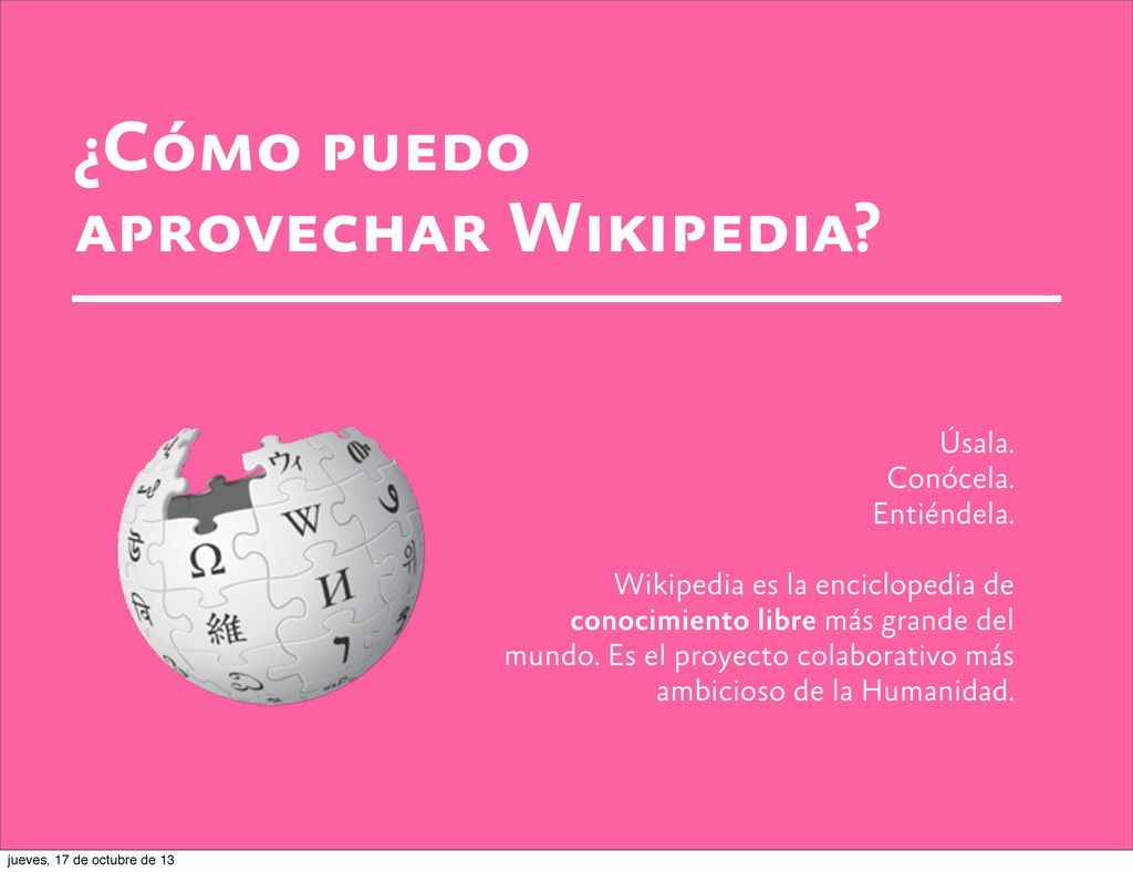 ¿Cómo puedo aprovechar Wikipedia? Úsala. Conóce...