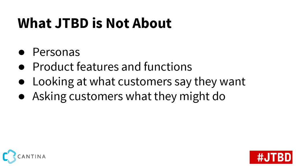 What JTBD is Not About ● Personas ● Product fea...