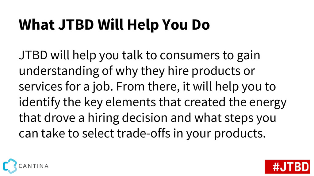 What JTBD Will Help You Do JTBD will help you t...