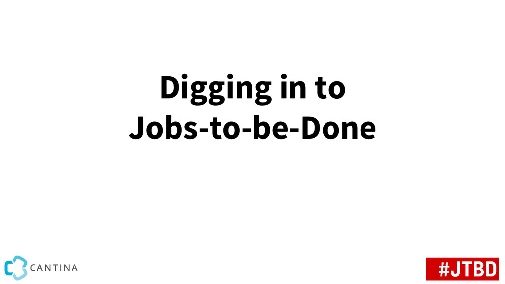 Digging in to Jobs-to-be-Done