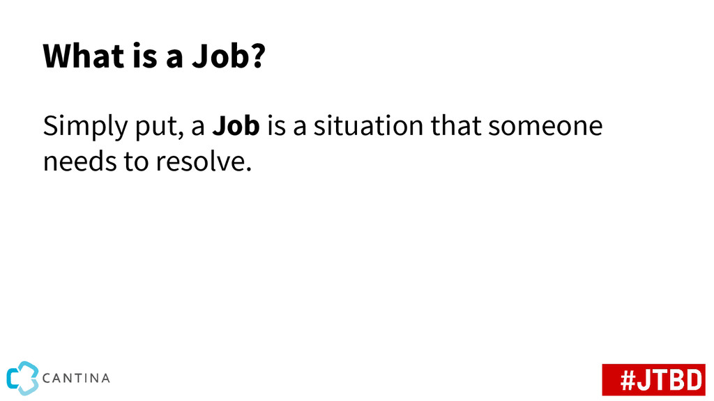 What is a Job? Simply put, a Job is a situation...