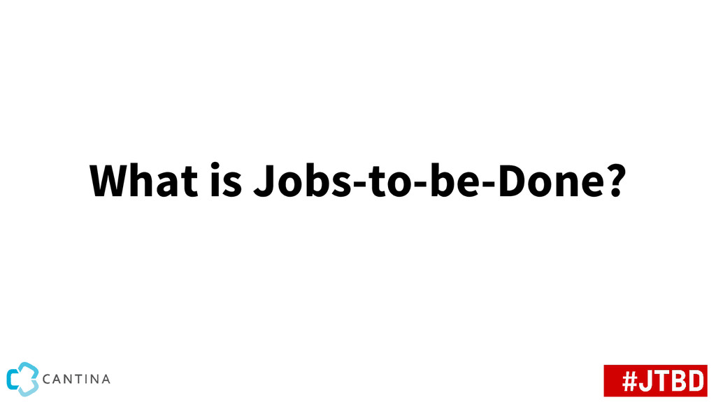 What is Jobs-to-be-Done?