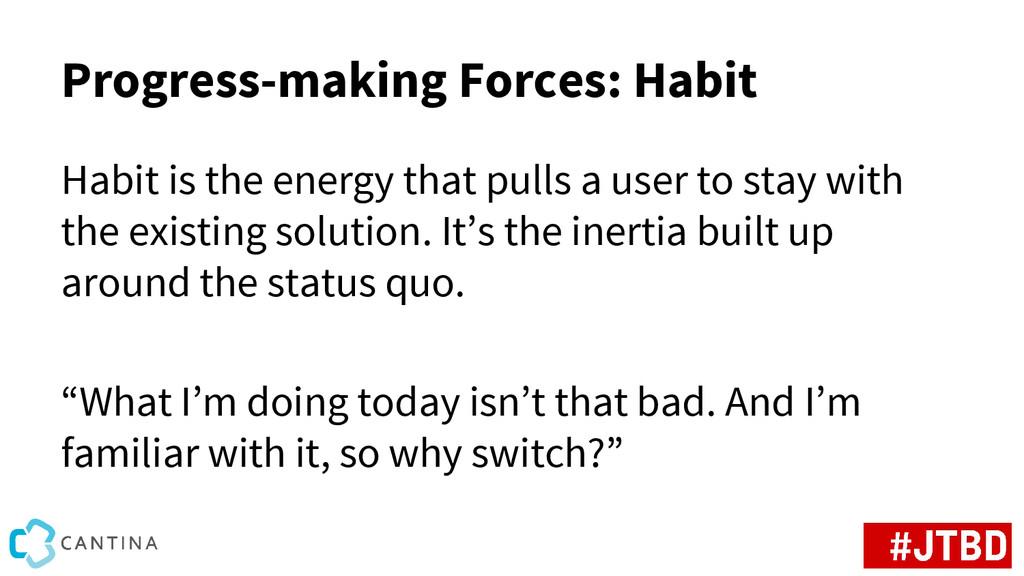 Progress-making Forces: Habit Habit is the ener...