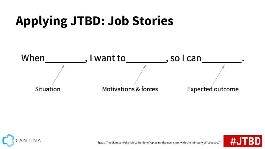 Applying JTBD: Job Stories https://medium.com/t...