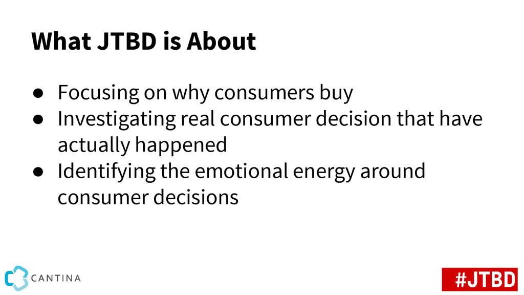 What JTBD is About ● Focusing on why consumers ...
