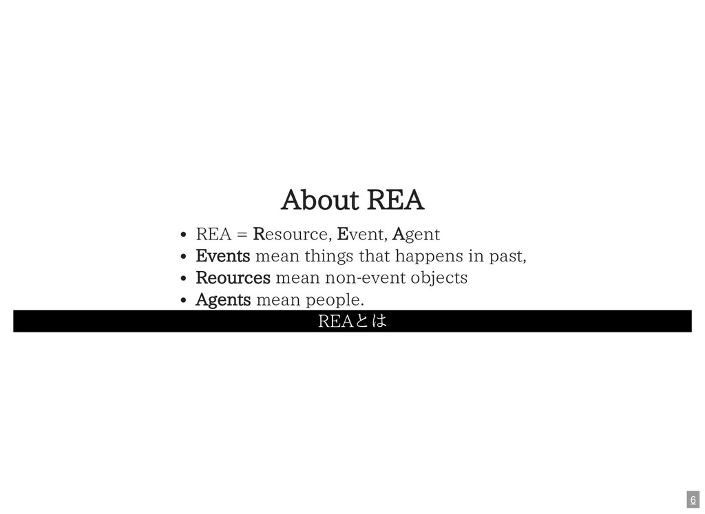 About REA REA = Resource, Event, Agent Events m...