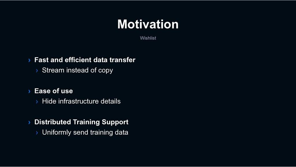 Motivation Wishlist › Fast and efficient data t...