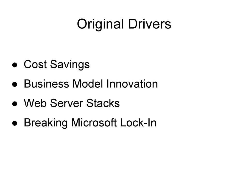 Original Drivers ● Cost Savings ● Business Mode...