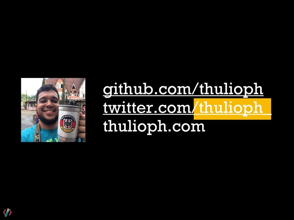 github.com/thulioph twitter.com/thulioph_ thuli...