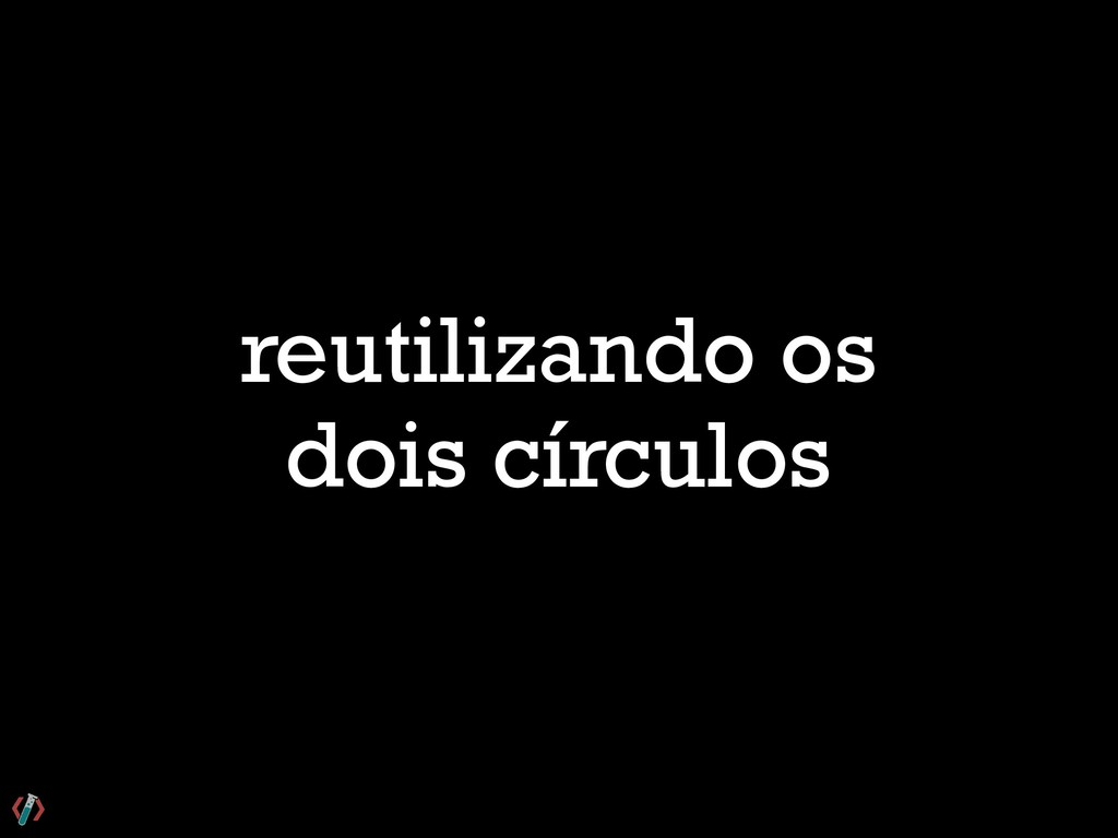 reutilizando os dois círculos
