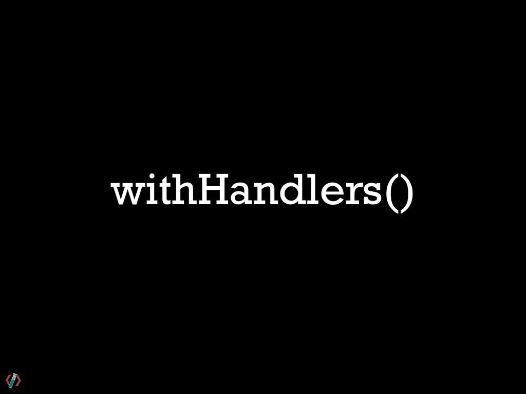 withHandlers()