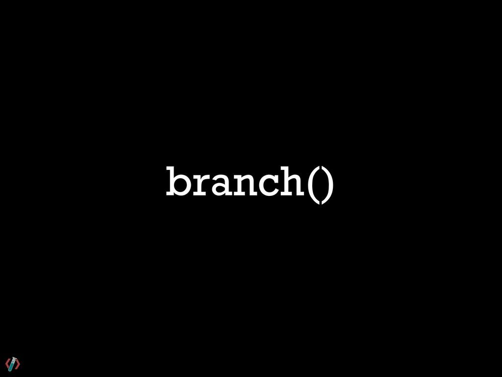branch()