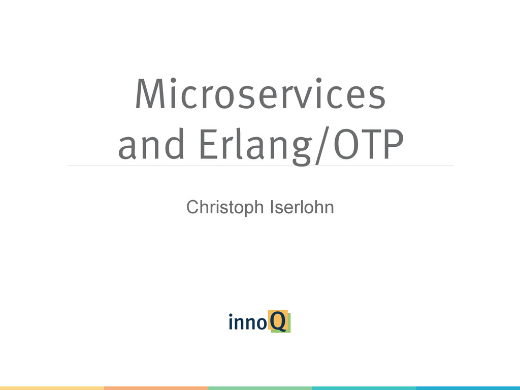 Microservices and Erlang/OTP Christoph Iserlohn