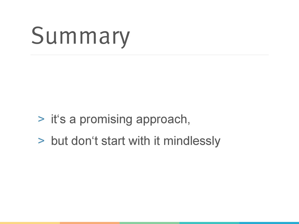 Summary > it's a promising approach, > but do...