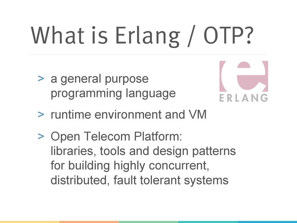 What is Erlang / OTP? > a general purpose prog...