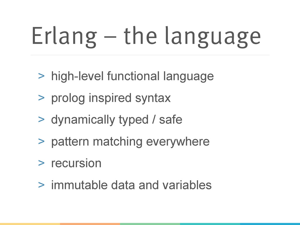 Erlang – the language > high-level functional ...