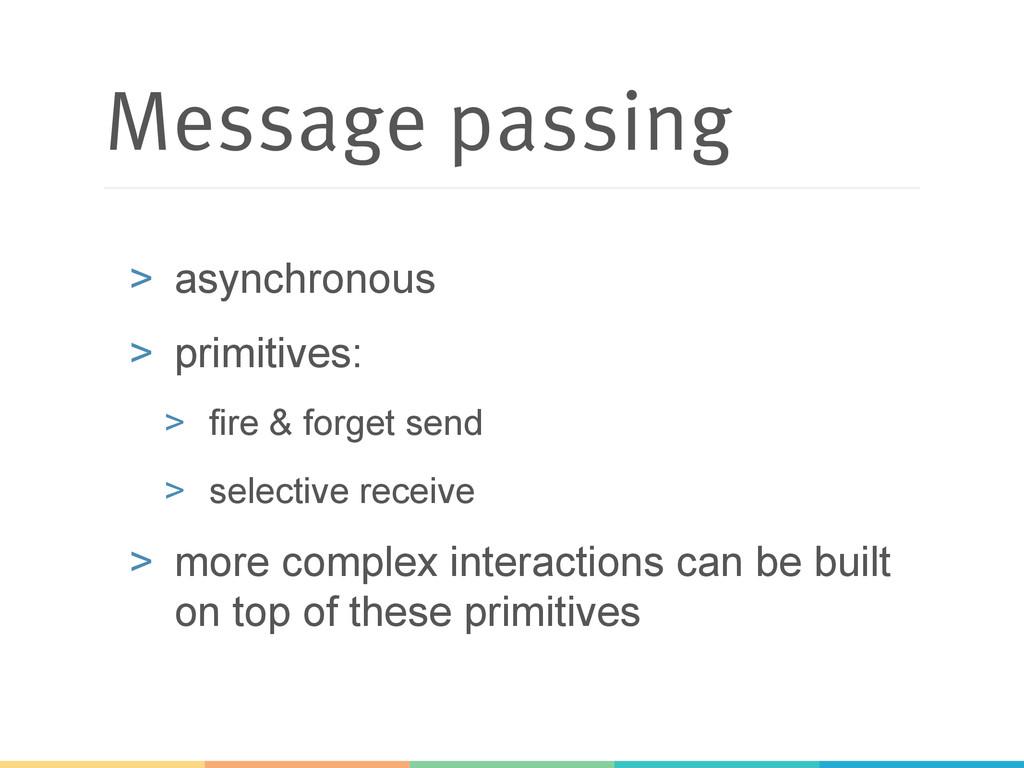 Message passing > asynchronous > primitives: ...