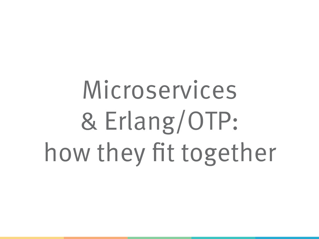 Microservices & Erlang/OTP: how they fit togeth...
